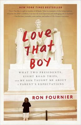 Love That Boy: What Two Presidents, Eight Road Trips, and My Son Taught Me about a Parent's Expectations - Fournier, Ron