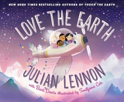 Love the Earth - Lennon, Julian, and Davis, Bart, and Coh, Smiljana (Illustrator)