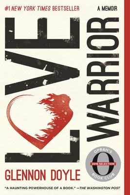 Love Warrior: A Memoir - Doyle, Glennon, and Melton, Glennon Doyle