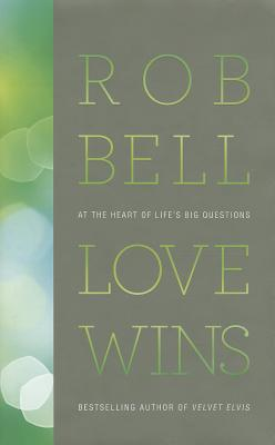 Love Wins: At the Heart of Life's Big Questions - Bell, Rob