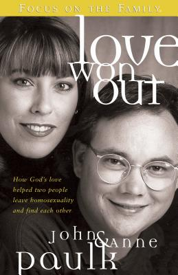 Love Won Out: How God's Love Helped Two People Leave Homosexuality and Find Each Other - Paulk, John, and Paulk, Anne, and Arterburn, Stephen (Foreword by)