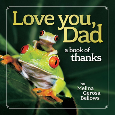 Love You, Dad: A Book of Thanks - Bellows, Melina Gerosa