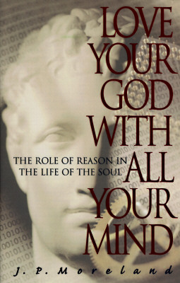 Love Your God with All Your Mind - Moreland, J P