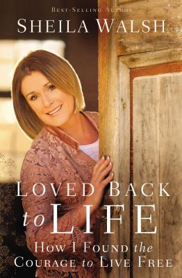 Loved Back to Life: How I Found the Courage to Live Free - Walsh, Sheila