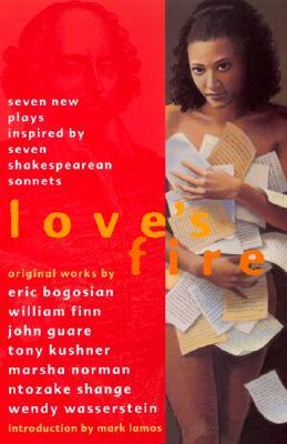 Love's Fire: Seven New Plays Inspired by Seven Shakespearean Sonnets - Bogosian, Eric
