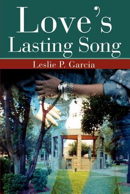 Love's Lasting Song - Garcia, Leslie P