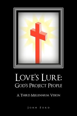 Love's Lure: God's Project People: A Third Millennium Vision - Ford, John