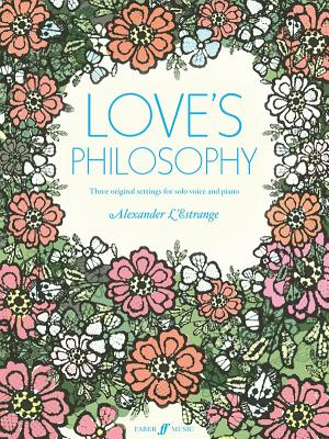 Love's Philosophy: Three Original Settings for Solo Voice and Piano - L'Estrange, Alexander (Composer)