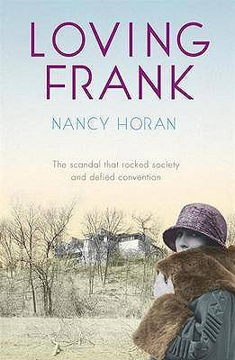 Loving Frank: the scandalous love affair between Frank Lloyd Wright and Mameh Cheney - Horan, Nancy