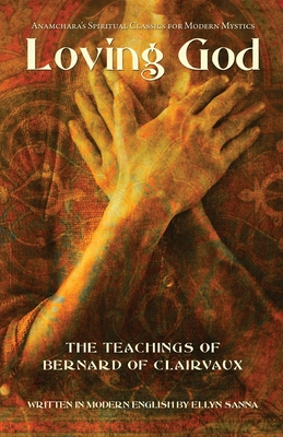 Loving God: The Teachings of Bernard of Clairvaux - Sanna, Ellyn