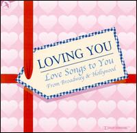 Loving You: Love Songs to You from Broadway and Hollywood - Various Artists