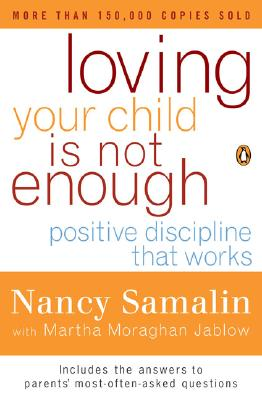 Loving Your Child Is Not Enough: Positive Discipline That Works - Samalin, Nancy, and Jablow, Martha M