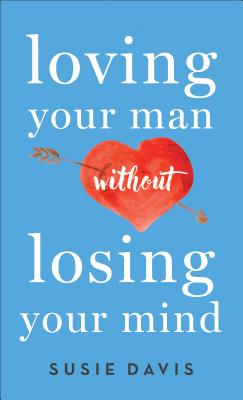 Loving Your Man Without Losing Your Mind - Davis, Susie