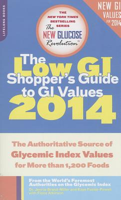 Low GI Shopper's Guide to GI Values: The Authoritative Source of Glycemic Index Values for More Than 1,200 Foods - Brand Miller, Janette, and Foster-Powell, Kaye, and Atkinson, Fiona