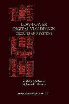 Low-Power Digital VLSI Design: Circuits and Systems - Bellaouar, Abdellatif, and Elmasry, Mohamed I.