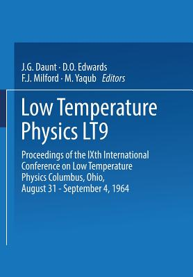 Low Temperature Physics Lt9: Proceedings of the Ixth International Conference on Low Temperature Physics Columbus, Ohio, August 31 - September 4, 1964 - Daunt, John Gilbert, and International Union Of Pure and Applied Physics
