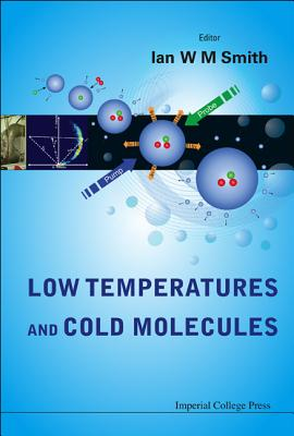 Low Temperatures and Cold Molecules - Smith, Ian W M (Editor)
