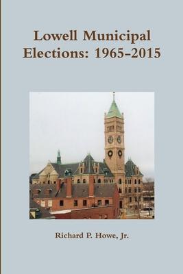 Lowell Municipal Elections: 1965-2015 - Howe, Richard