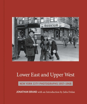 Lower East And Upper West: New York City Photographs 1957-1968 - Brand, Jonathan, and Dolan, Julia (Introduction by)