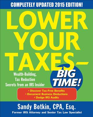 Lower Your Taxes - Big Time! 2015 Edition: Wealth Building, Tax Reduction Secrets from an IRS Insider - Botkin, Sandy, CPA