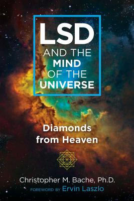LSD and the Mind of the Universe: Diamonds from Heaven - Bache, Christopher M, and Laszlo, Ervin (Foreword by)
