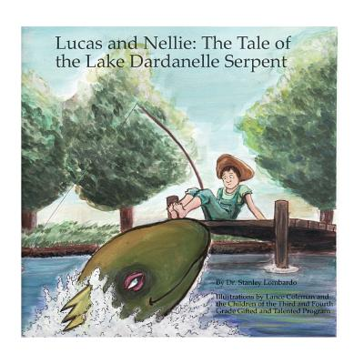 Lucas and Nellie: The Tale of the Lake Dardanelle Serpent - Lombardo, Stanley