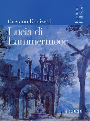Lucia Di Lammermoor: Score - Donizetti, Gaetano (Composer)