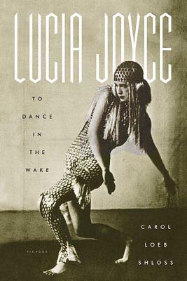 Lucia Joyce: To Dance in the Wake - Shloss, Carol Loeb