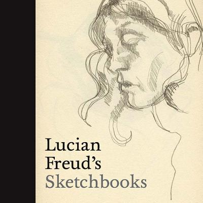 Lucian Freud's Sketchbooks - Howgate, Sarah (Introduction by), and Gayford, Martin (Contributions by)