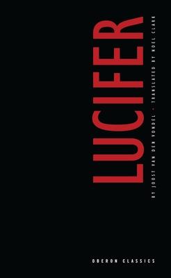 Lucifer - Van Den Vondel, Joost, and Clark, Noel (Translated by)