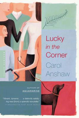 Lucky in the Corner - Anshaw, Carol