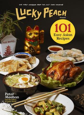 Lucky Peach Presents 101 Easy Asian Recipes - Meehan, Peter, and The Editors of Lucky Peach