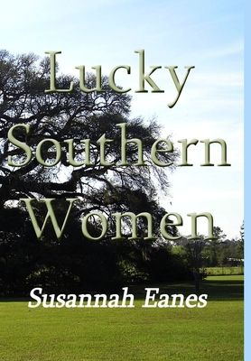Lucky Southern Women - Eanes, Susannah
