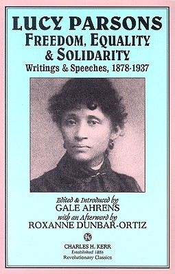 Lucy Parsons: Freedom, Equality & Solidarity: Writings & Speeches, 1878-1937 - Lucy, Parsons