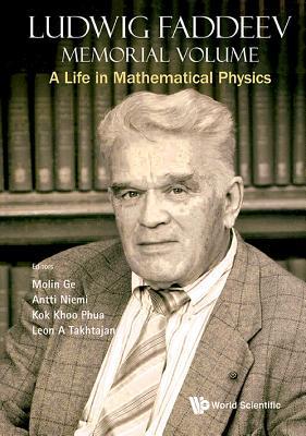 Ludwig Faddeev Memorial Volume: A Life in Mathematical Physics - Ge, Mo-Lin (Editor), and Niemi, Antti J (Editor), and Phua, Kok Khoo (Editor)
