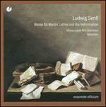 Ludwig Senfl: Werke für Martin Luther und die Reformation
