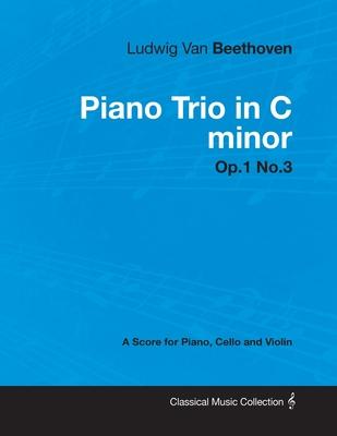Ludwig Van Beethoven - Piano Trio in C Minor - Op.1 No.3 - A Score Piano, Cello and Violin - Beethoven, Ludwig Van