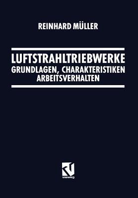 Luftstrahltriebwerke: Grundlagen, Charakteristiken Arbeitsverhalten - Muller, Reinhard
