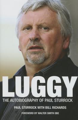 Luggy: The Autobiography of Paul Sturrock - Sturrock, Paul, and Richards, Bill