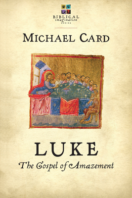 Luke: The Gospel of Amazement - Card, Michael