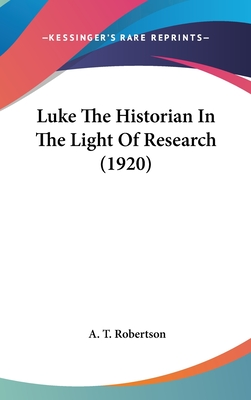 Luke the Historian in the Light of Research (1920) - Robertson, A T