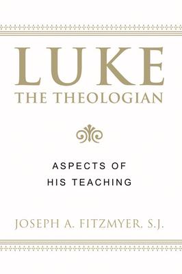 Luke the Theologian: Aspects of His Teaching - Fitzmyer, Joseph A, Professor, S.J.