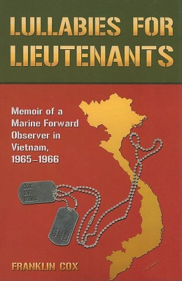 Lullabies for Lieutenants: Memoir of a Marine Forward Observer in Vietnam, 1965-1966 - Cox, Franklin