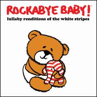Lullaby Renditions of the White Stripes - Rockabye Baby!