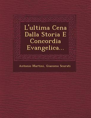 L'Ultima Cena Dalla Storia E Concordia Evangelica (1899) - Martini, Antonio, and Scurati, Giacomo