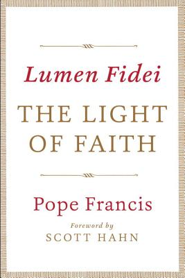 Lumen Fidei: The Light of Faith - Pope Francis, and Hahn, Scott (Foreword by)