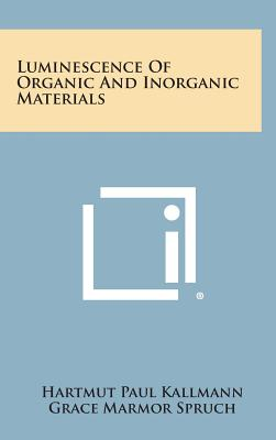 Luminescence of Organic and Inorganic Materials - Kallmann, Hartmut Paul (Editor), and Spruch, Grace Marmor (Editor)