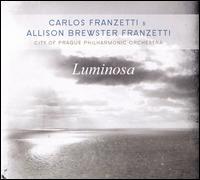 Luminosa - Carlos Franzetti/Allison Brewster Franzetti/City of Prague Philharmonic Orchestra