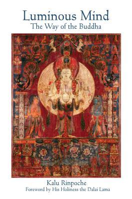 Luminous Mind: The Way of the Buddha - Rinpoche, Kalu, and Karma-Ran-Byun-, and Kalu, Kyabje