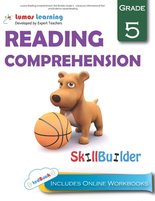 Lumos Reading Comprehension Skill Builder, Grade 5 - Literature, Informational Text and Evidence-Based Reading: Plus Online Activities, Videos and Apps - Learning, Lumos